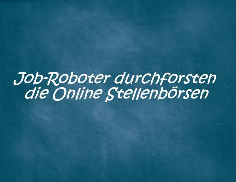 Job-Roboter durchforsten die Online Jobbörsen