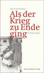 Arno Surminski: Als der Krieg zu Ende ging Foto: Eilert & Richter Verlag